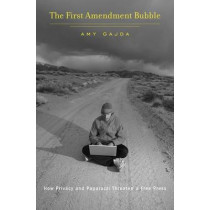 The First Amendment Bubble: How Privacy and Paparazzi Threaten a Free Press by Amy Gajda, 9780674368323