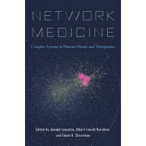 Network Medicine: Complex Systems in Human Disease and Therapeutics by Joseph Loscalzo, 9780674436534