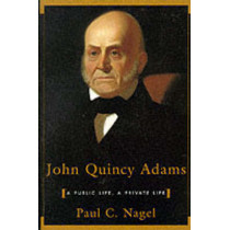 John Quincy Adams: A Public Life, a Private Life by Paul C. Nagel, 9780674479401