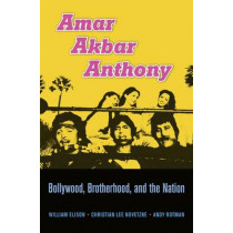 Amar Akbar Anthony: Bollywood, Brotherhood, and the Nation by William Elison, 9780674504486