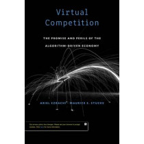 Virtual Competition: The Promise and Perils of the Algorithm-Driven Economy by Ariel Ezrachi, 9780674545472