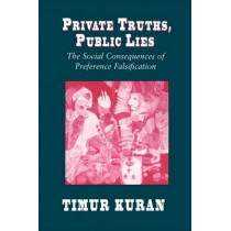 Private Truths, Public Lies: The Social Consequences of Preference Falsification by Timur Kuran, 9780674707580