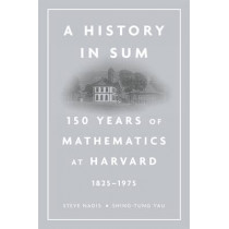 A History in Sum: 150 Years of Mathematics at Harvard (1825-1975) by Steven J. Nadis, 9780674725003