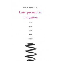 Entrepreneurial Litigation: Its Rise, Fall, and Future by John C. Coffee, Jr., 9780674736795