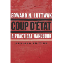 Coup D'etat: A Practical Handbook, Revised Edition by Edward N. Luttwak, 9780674737266