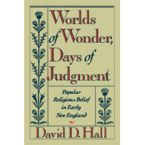 Worlds of Wonder, Days of Judgment: Popular Religious Belief in Early New England by David D. Hall, 9780674962163