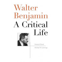 Walter Benjamin: A Critical Life by Lecturer in Literature Howard Eiland, 9780674970779