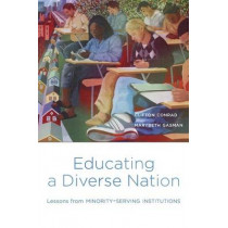 Educating a Diverse Nation: Lessons from Minority-Serving Institutions by Clifton Conrad, 9780674976023