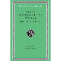 Greek Mathematical Works: Selections: v. 1: From Thales to Euclid by I. Thomas, 9780674993693