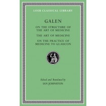 On the Structure of the Art of Medicine. the Art of Medicine. on the Practice of Medicine to Glaucon by Galen, 9780674997004