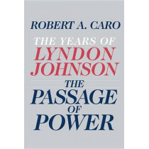 The Passage of Power: The Years of Lyndon Johnson by Robert A Caro, 9780679405078