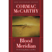 Blood Meridian: Or, the Evening Redness in the West by Cormac McCarthy, 9780679641049