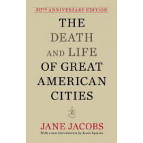 The Death and Life of Great American Cities by Jane Jacobs, 9780679644330