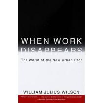 When Work Disappears by William Julius Wilson, 9780679724179