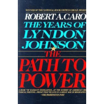 The Years of Lyndon Johnson: The Path to Power by Robert A. Caro, 9780679729457