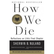 How We Die: Reflections on Life's Final Chapter by Sherwin B. Nuland, 9780679742449
