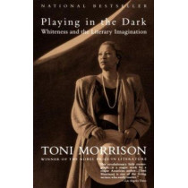 Playing in the Dark: Whiteness and the Literary Imagination by Toni Morrison, 9780679745426