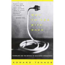 Why Things Bite Back: Technology and the Revenge of Unintended Consequences by Edward Tenner, 9780679747567