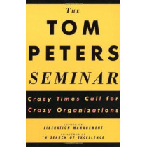 The Tom Peters Seminar: Crazy Times Call for Crazy Organizations by Thomas J. Peters, 9780679754930