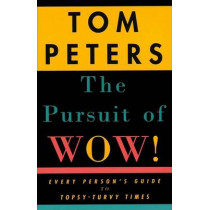 The Pursuit of Wow!: Every Person's Guide to Topsy-Turvy Times by Tom Peters, 9780679755555