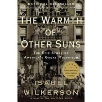 The Warmth of Other Suns: The Epic Story of America's Great Migration by Isabel Wilkerson, 9780679763888