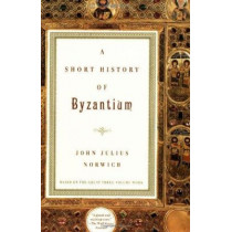 A Short History of Byzantium by John Julius Norwich, 9780679772699