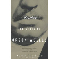 Rosebud: The Story of Orson Welles by David Thomson, 9780679772835