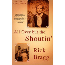 All Over But The Shoutin' by Rick Bragg, 9780679774020