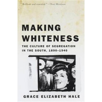 Making Whiteness by Grace Elizabeth Hale, 9780679776208