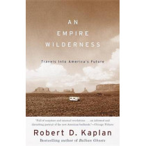 An Empire Wilderness: Travels into America's Future by Robert Kaplan, 9780679776871