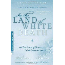 In the Land of White Death: An Epic Story of Survival in the Siberian Arctic by Valerian Albanov, 9780679783619