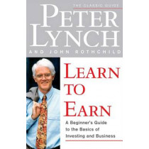 Learn to Earn: A Beginner's Guide to the Basics of Investing and Business by Peter Lynch, 9780684811635