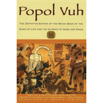 Popol Vuh: The Definitive Edition Of The Mayan Book Of The Dawn Of Life And The Glories Of by Dennis Tedlock, 9780684818450