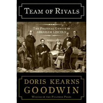 Team of Rivals: the Political Genius of Abraham Lincoln by Doris Kearns Goodwin, 9780684824901