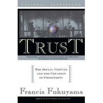 Trust: The Social Virtues and the Creation of Prosperity by Francis Fukuyama, 9780684825250