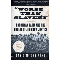 Worse Than Slavery: Parchman Farm and the Ordeal of Jim Crow Justice by David M. Oshinsky, 9780684830957