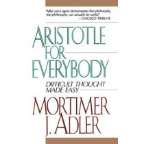 Aristotle for Everybody by Mortimer J. Adler, 9780684838236