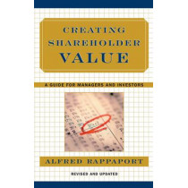 Creating Shareholder Value: A Guide for Managers and Investors by Alfred Rappaport, 9780684844107