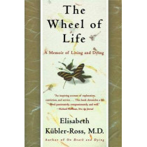 The Wheel of Life: A Memoir of Living and Dying by Elisabeth Keubler-Ross, 9780684846316