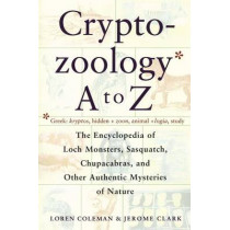 Cryptozoology A to Z: The Encyclopedia of Loch Monsters Sasquatch Chupacabras by Loren Coleman, 9780684856025