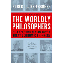 The Worldly Philosophers: The Lives, Times, and Ideas of the Great Economic Thinkers by Robert L. Heilbroner, 9780684862149