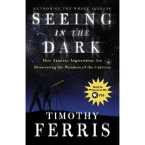 Seeing in the Dark: How Amateur Astronomers Are Discovering the Wonders of the Universe by Timothy Ferris, 9780684865805