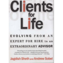 Clients for Life: Evolving from an Expert-for-Hire to an Extraordinary Adviser by Andrew Sobel, 9780684870304