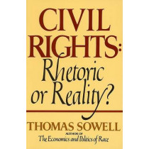 Civil Rights: Rhetoric or Reality? by Thomas Sowell, 9780688062699