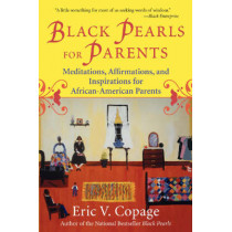 Black Pearls For Parents: Meditations, Affirmations, and Inspirations for African-American Parents by Eric V. Copage, 9780688130985