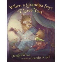 "When a Grandpa Says ""I Love You"" by Douglas Wood, 9780689815126"