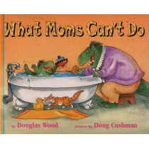 What Moms Can't Do by Douglas Wood, 9780689833588
