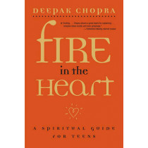 Fire in the Heart: A Spiritual Guide for Teens by Deepak Chopra, 9780689862175