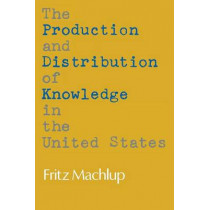 The Production and Distribution of Knowledge in the United States by Fritz Machlup, 9780691003566
