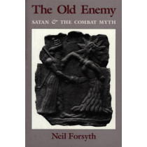 The Old Enemy: Satan and the Combat Myth by Neil Forsyth, 9780691014746